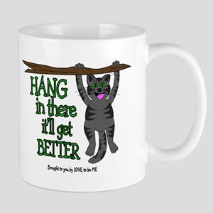 HANG IN THERE IT'LL GET BETTER Mug