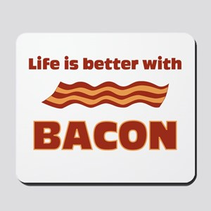 Life is better with Bacon Mousepad