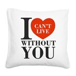 I Cant Live Without You Square Canvas Pillow