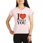 I Cant Live Without You Performance Dry T-Shirt