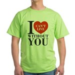 I Cant Live Without You Green T-Shirt