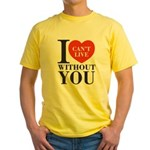 I Cant Live Without You Yellow T-Shirt