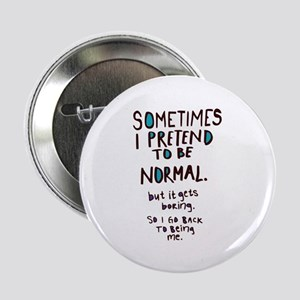"Sometimes I pretend to be normal 2.25"" Button (10"
