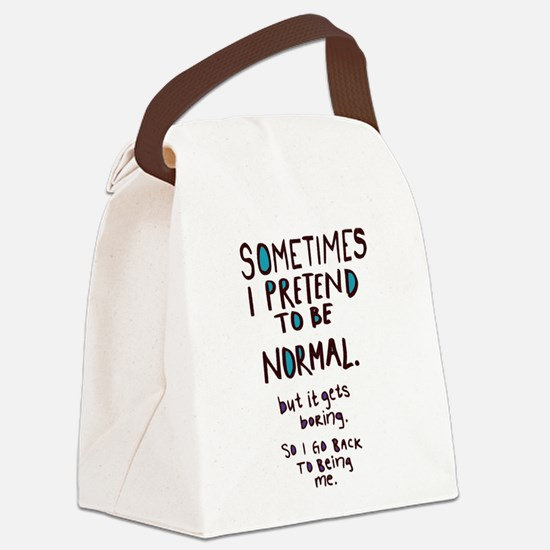 Sometimes I pretend to be normal Canvas Lunch Bag
