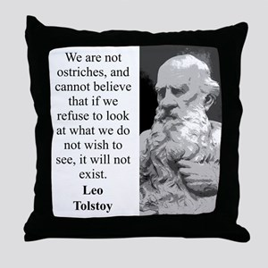 We Are Not Ostriches - Leo Tolstoy Throw Pillow