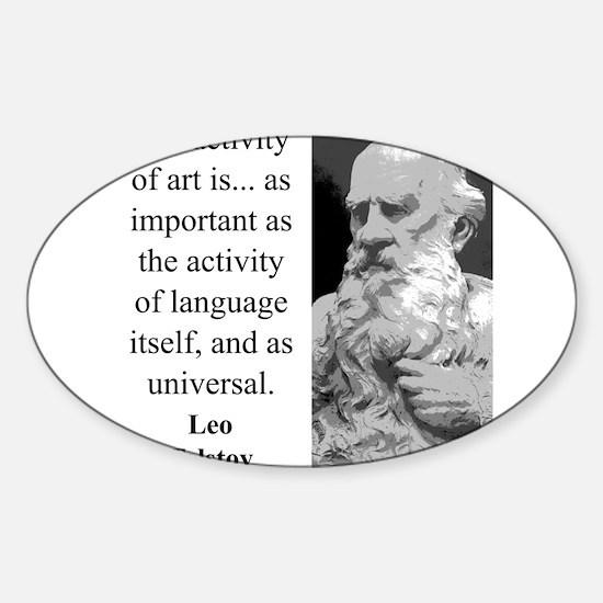 The Activity Of Art - Leo Tolstoy Sticker (Oval)