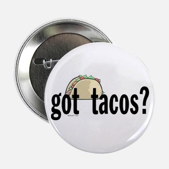 Got Tacos? Button