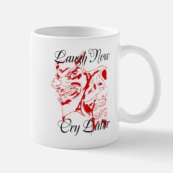 Laugh Now Cry Later Mug