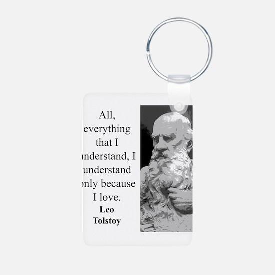 All Everything I Understand - Leo Tolstoy Keychains