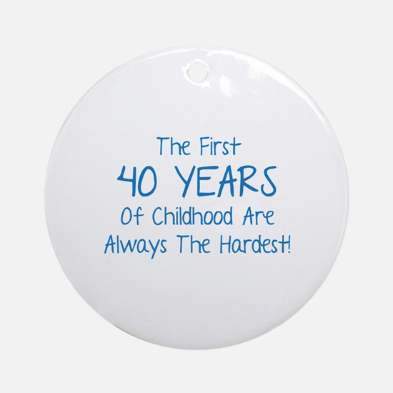 The First 40 Years Of Childhood Ornament (Round)