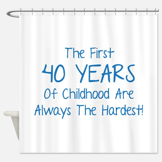 The First 40 Years Of Childhood Shower Curtain