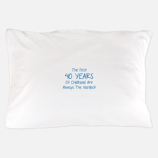 The First 40 Years Of Childhood Pillow Case