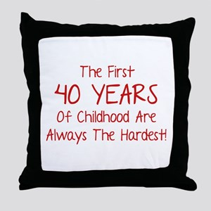 The First 40 Years Of Childhood Throw Pillow