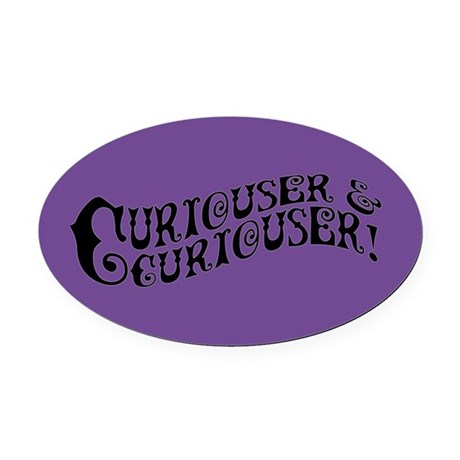 Curiouser And Curiouser Oval Car Magnet