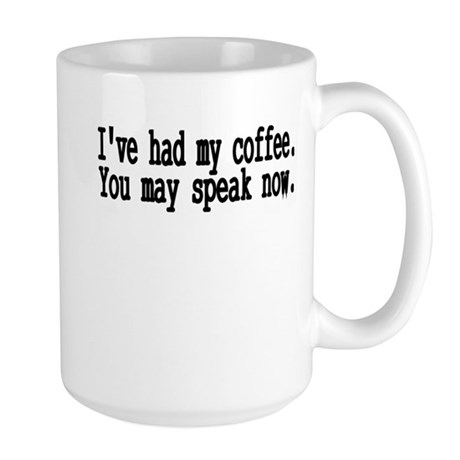 ive had my coffee. you may speak now..png Large Mu
