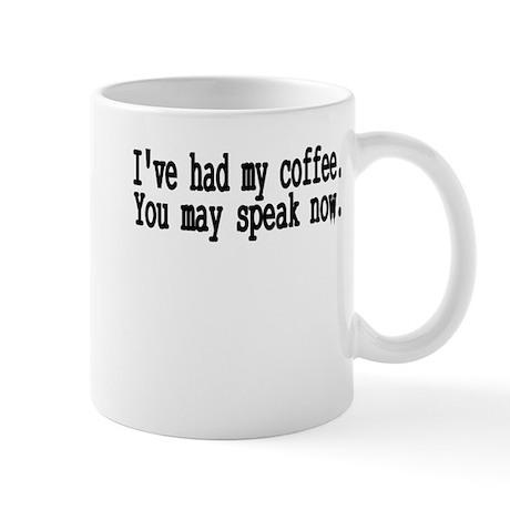ive had my coffee. you may speak now..png Mug