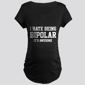 I Hate Being Bipolar. It's Awesome. Maternity Dark