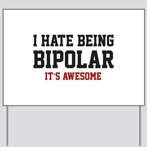 I Hate Being Bipolar. It's Awesome. Yard Sign