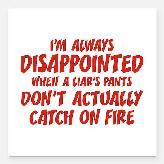 """Liar Liar Pants On Fire Square Car Magnet 3"""" x 3"""""""