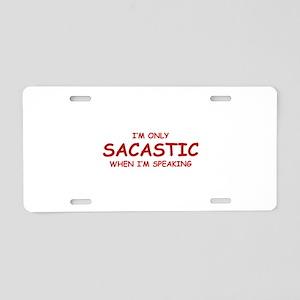 Sarcastic When I'm Speaking Aluminum License Plate