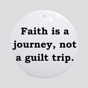 Faith Is A Journey - Anonymous Round Ornament