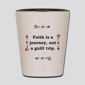 Faith Is A Journey - Anonymous Shot Glass