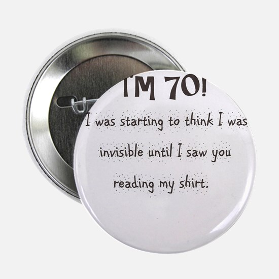 """I'm 70 and I'm Invisible 2.25"""" Button"""