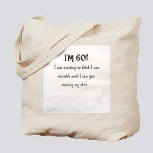 I'm 60 and I'm Invisible Tote Bag