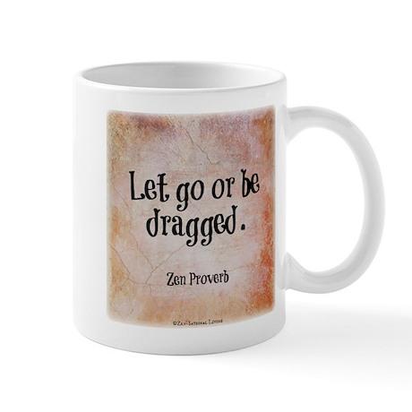 Let go or be dragged. Mug