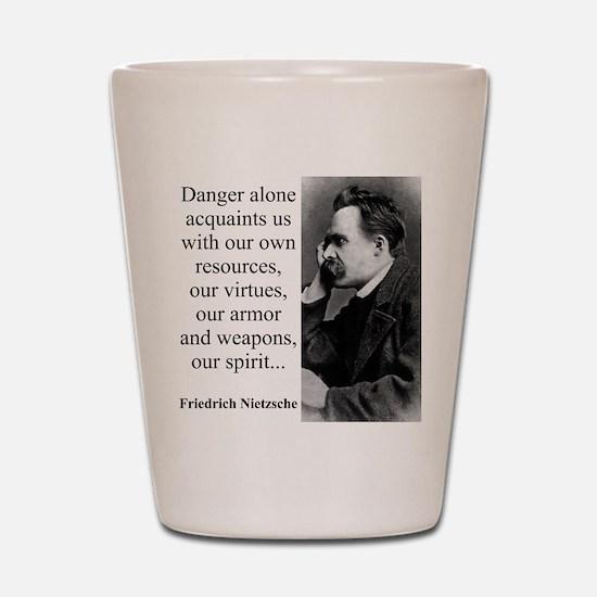 Danger Alone Acquaints Us - Nietzsche Shot Glass
