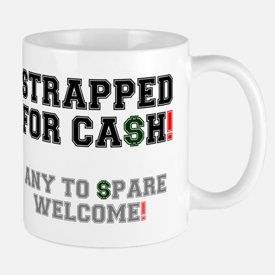 STRAPPED FOR CASH! - ANY TO SPARE WELCOME! Mug
