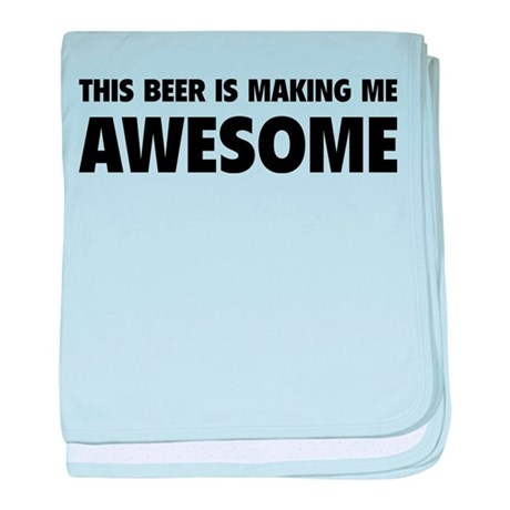 This Beer Is Making Me Awesome baby blanket