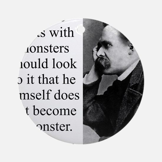 He Who Fights With Monsters - Nietzsche Round Orna