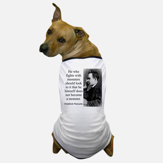 He Who Fights With Monsters - Nietzsche Dog T-Shir