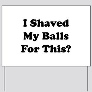 I Shaved My Balls For This Yard Sign