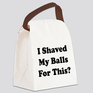 I Shaved My Balls For This Canvas Lunch Bag