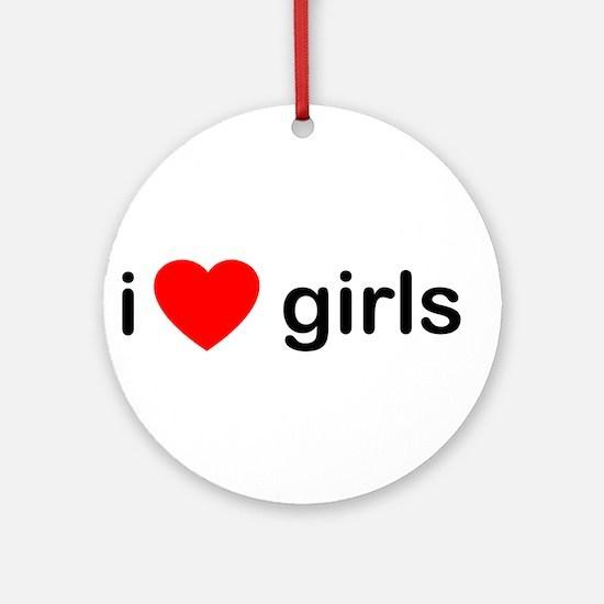 I Love Girls Ornament (Round)