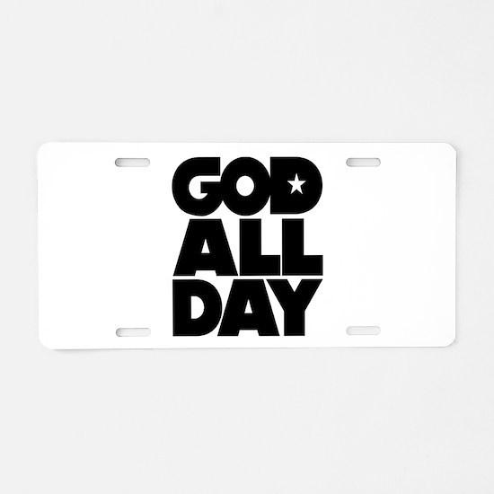 GOD ALL DAY Aluminum License Plate
