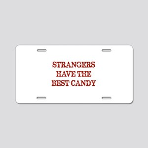 Strangers Have The Best Candy Aluminum License Pla
