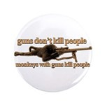 """MONKEYS WITH GUNS... 3.5"""" Button (100 pack)"""
