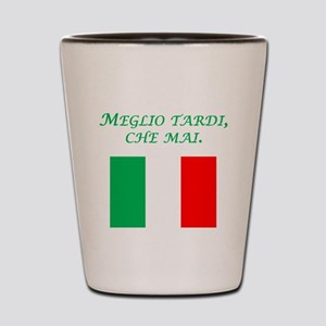 Italian Proverb Better Late Shot Glass