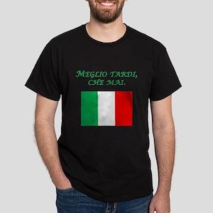 Italian Proverb Better Late Dark T-Shirt