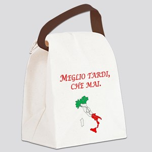 Italian Proverb Better Late Canvas Lunch Bag