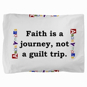 Faith Is A Journey - Anonymous Pillow Sham