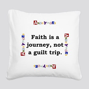 Faith Is A Journey - Anonymous Square Canvas Pillo