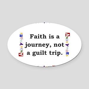 Faith Is A Journey - Anonymous Oval Car Magnet