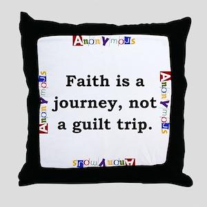 Faith Is A Journey - Anonymous Throw Pillow