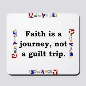 Faith Is A Journey - Anonymous Mousepad