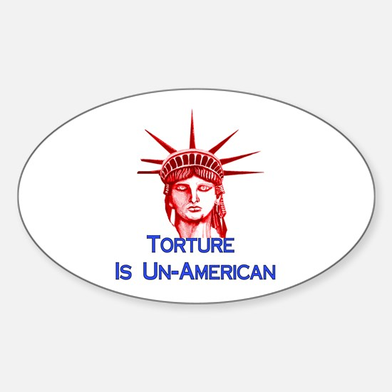 Torture Is Un-American Sticker (Oval)