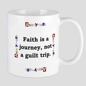 Faith Is A Journey - Anonymous 11 oz Ceramic Mug